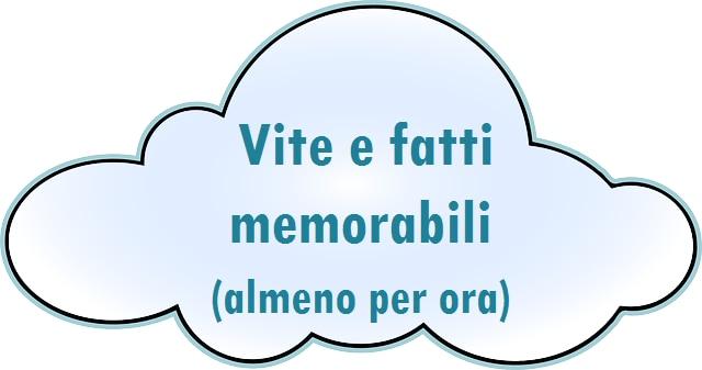 Logo della rubrica 'Vite e fatti memorabili (almeno per ora)': disegno di una nuvola che contiene il titolo della rubrica.